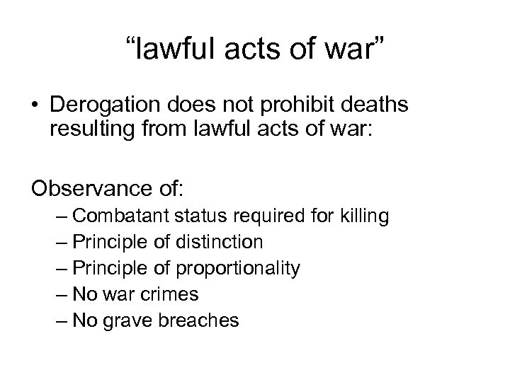 """""""lawful acts of war"""" • Derogation does not prohibit deaths resulting from lawful acts"""