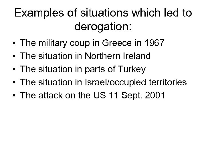 Examples of situations which led to derogation: • • • The military coup in