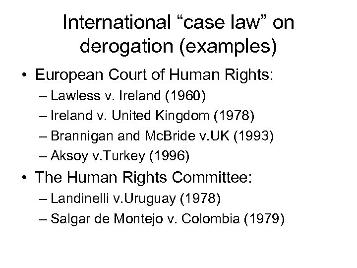 """International """"case law"""" on derogation (examples) • European Court of Human Rights: – Lawless"""