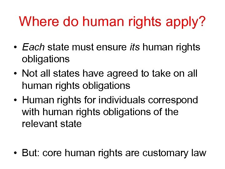 Where do human rights apply? • Each state must ensure its human rights obligations