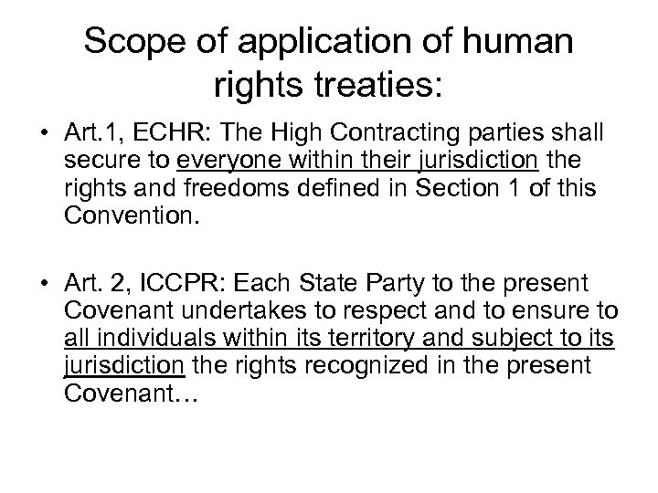 Scope of application of human rights treaties: • Art. 1, ECHR: The High Contracting