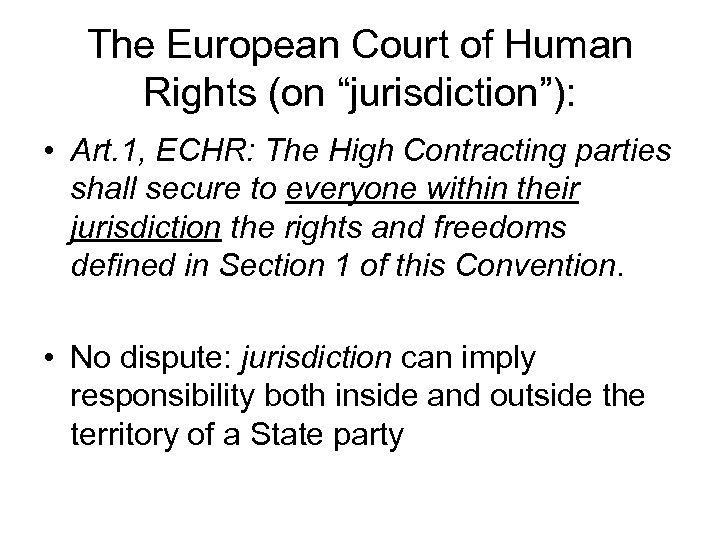 "The European Court of Human Rights (on ""jurisdiction""): • Art. 1, ECHR: The High"