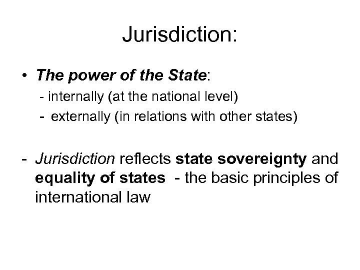 Jurisdiction: • The power of the State: - internally (at the national level) -