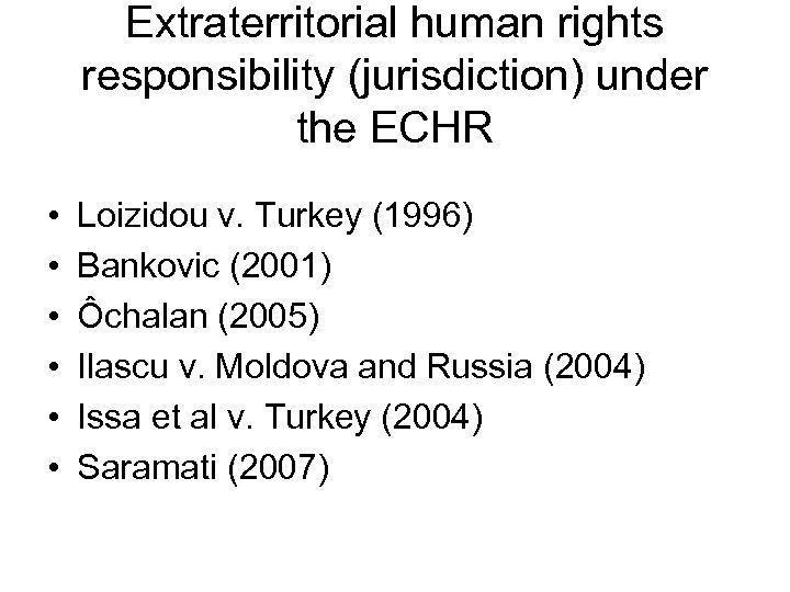 Extraterritorial human rights responsibility (jurisdiction) under the ECHR • • • Loizidou v. Turkey