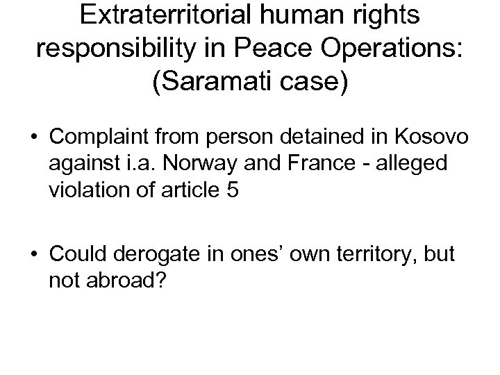 Extraterritorial human rights responsibility in Peace Operations: (Saramati case) • Complaint from person detained