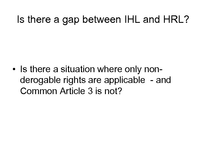 Is there a gap between IHL and HRL? • Is there a situation where