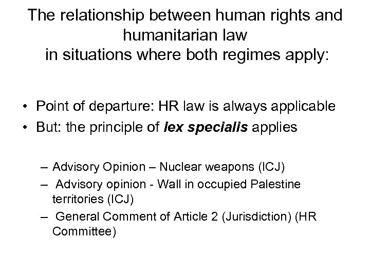 The relationship between human rights and humanitarian law in situations where both regimes apply: