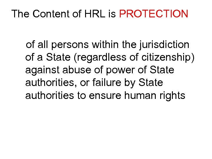 The Content of HRL is PROTECTION of all persons within the jurisdiction of a