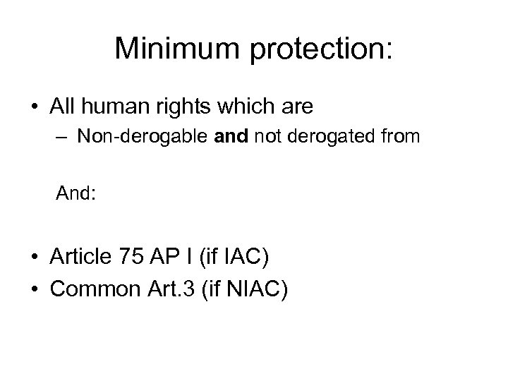 Minimum protection: • All human rights which are – Non-derogable and not derogated from