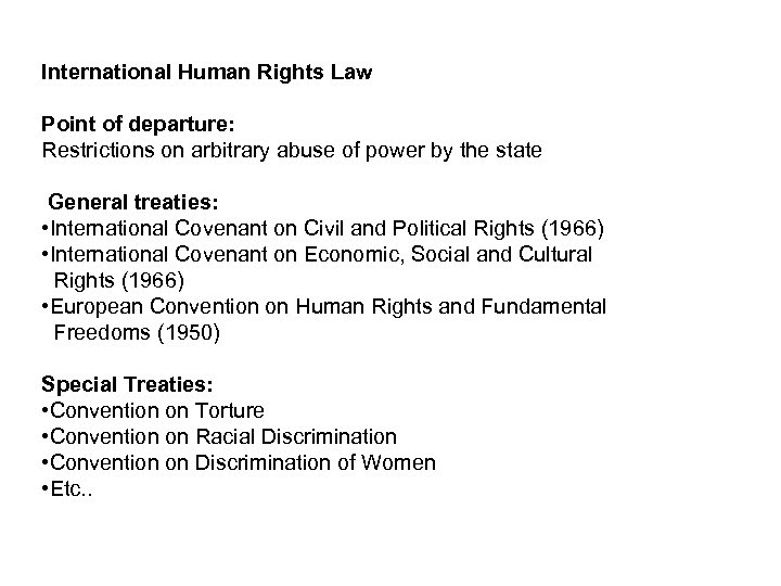 International Human Rights Law Point of departure: Restrictions on arbitrary abuse of power by