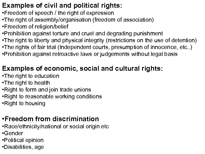 Examples of civil and political rights: • Freedom of speech / the right of