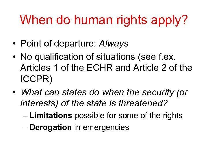 When do human rights apply? • Point of departure: Always • No qualification of