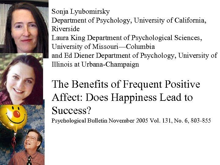 Sonja Lyubomirsky Department of Psychology, University of California, Riverside Laura King Department of Psychological