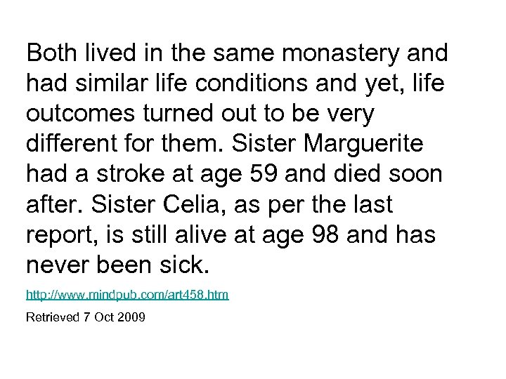 Both lived in the same monastery and had similar life conditions and yet, life