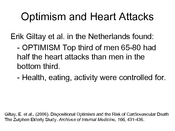 Optimism and Heart Attacks Erik Giltay et al. in the Netherlands found: - OPTIMISM