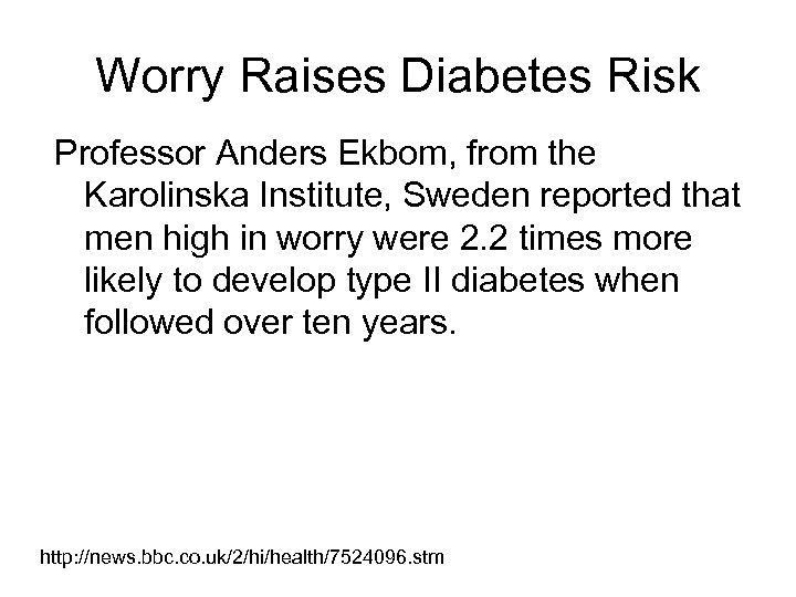 Worry Raises Diabetes Risk Professor Anders Ekbom, from the Karolinska Institute, Sweden reported that