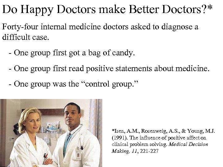 Do Happy Doctors make Better Doctors? * Forty-four internal medicine doctors asked to diagnose