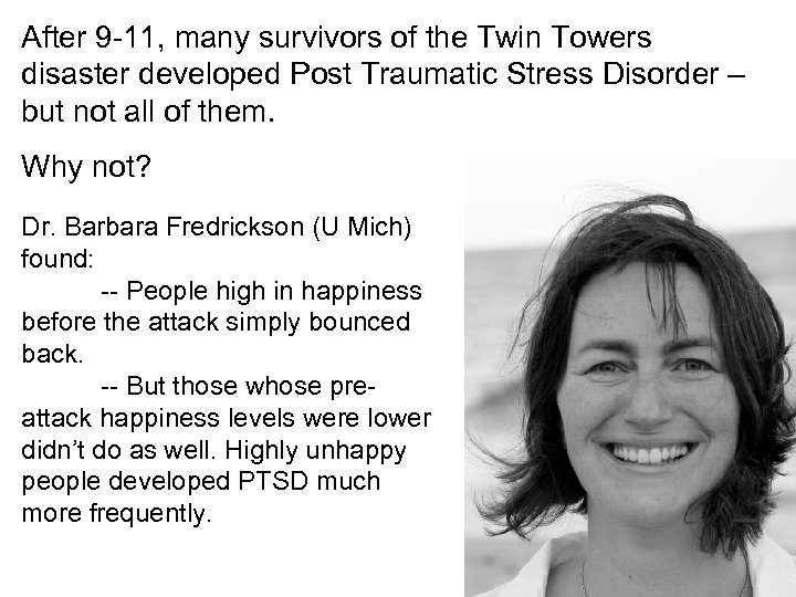After 9 -11, many survivors of the Twin Towers disaster developed Post Traumatic Stress