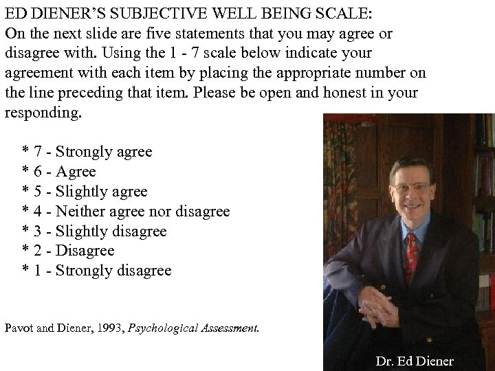 ED DIENER'S SUBJECTIVE WELL BEING SCALE: On the next slide are five statements that