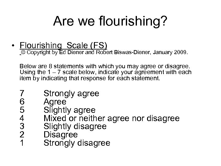 Are we flourishing? • Flourishing Scale (FS) © Copyright by Ed Diener and Robert