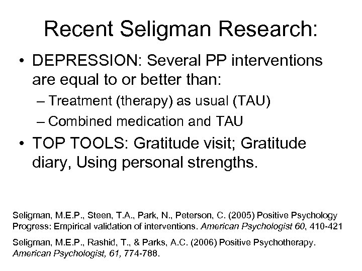 Recent Seligman Research: • DEPRESSION: Several PP interventions are equal to or better than: