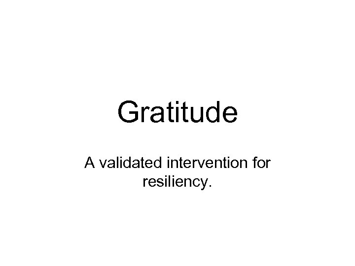 Gratitude A validated intervention for resiliency.