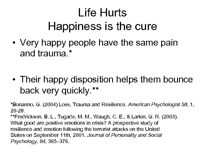 Life Hurts Happiness is the cure • Very happy people have the same pain