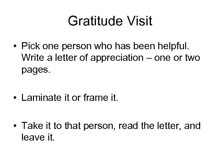 Gratitude Visit • Pick one person who has been helpful. Write a letter of