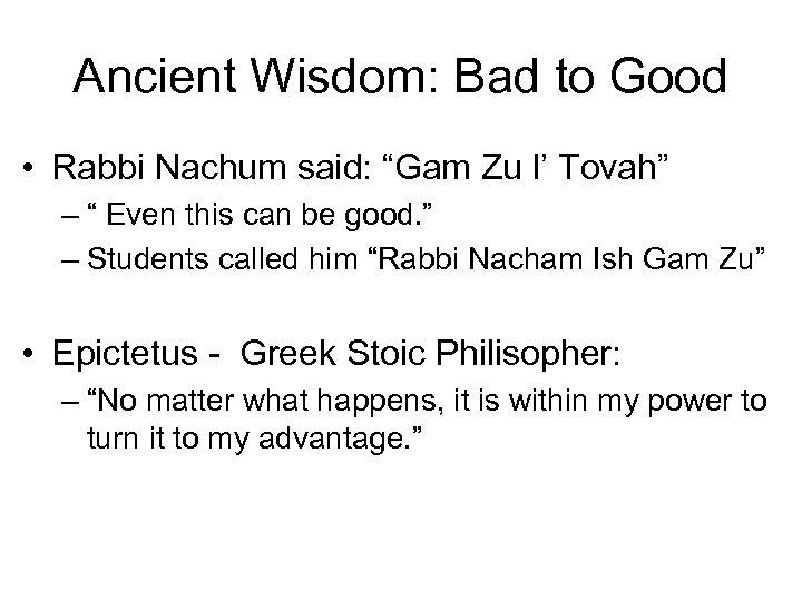 "Ancient Wisdom: Bad to Good • Rabbi Nachum said: ""Gam Zu l' Tovah"" –"