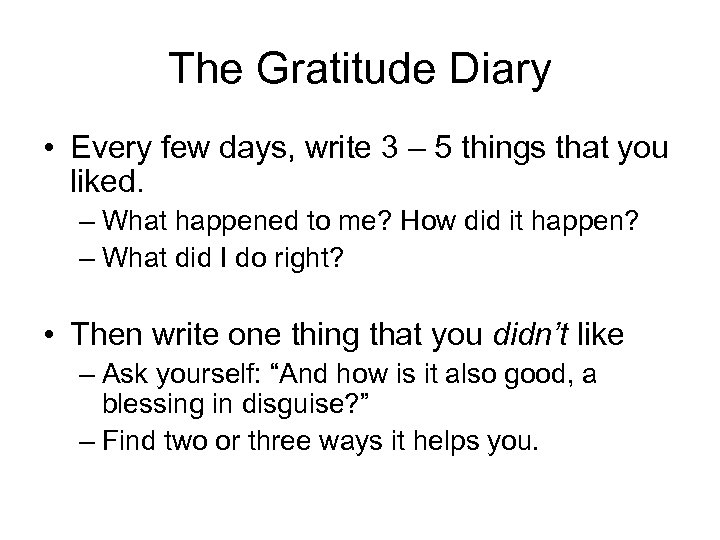 The Gratitude Diary • Every few days, write 3 – 5 things that you