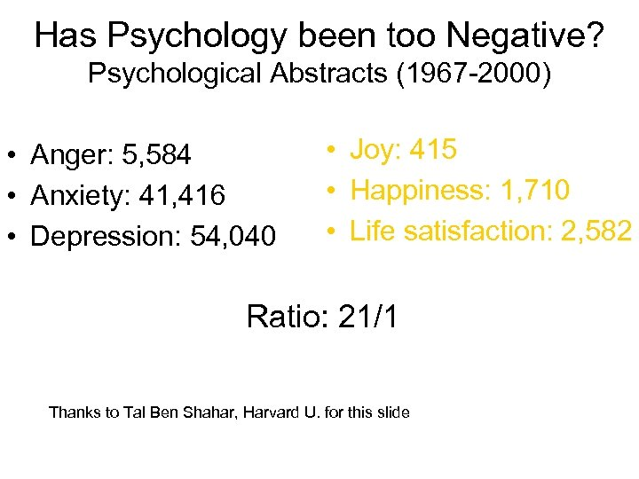 Has Psychology been too Negative? Psychological Abstracts (1967 -2000) • Anger: 5, 584 •