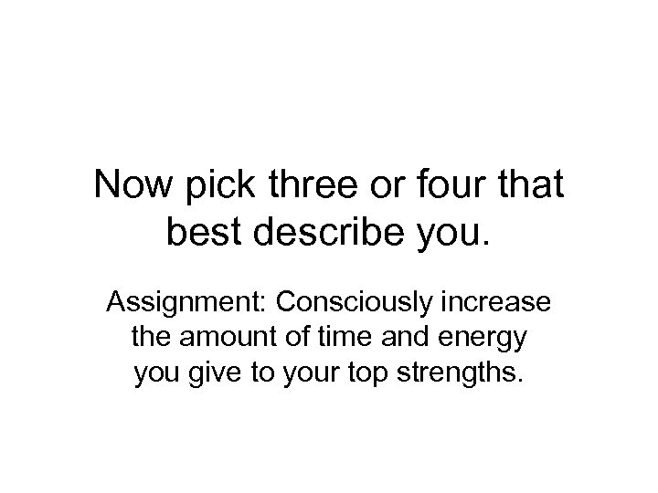 Now pick three or four that best describe you. Assignment: Consciously increase the amount
