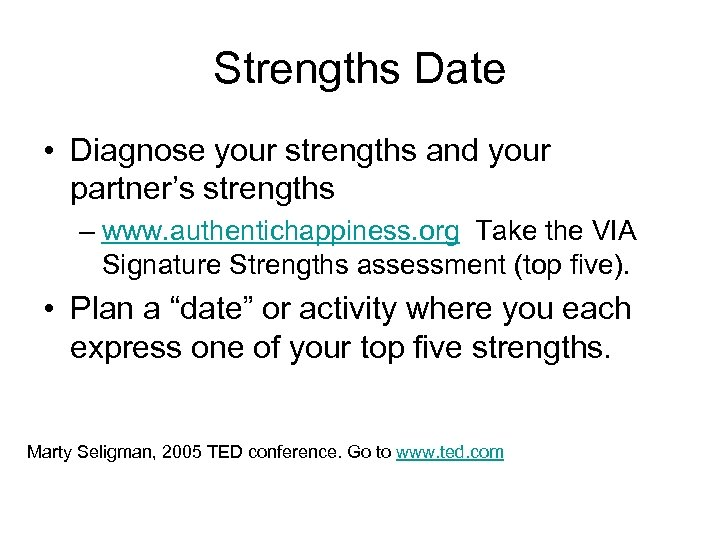 Strengths Date • Diagnose your strengths and your partner's strengths – www. authentichappiness. org