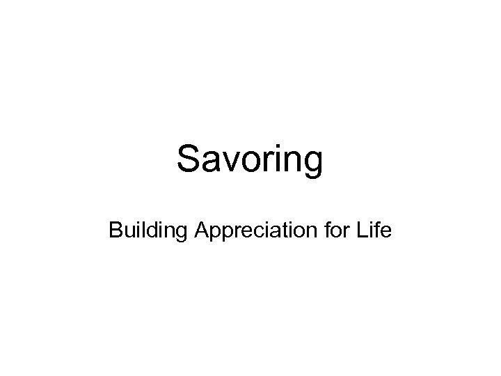 Savoring Building Appreciation for Life