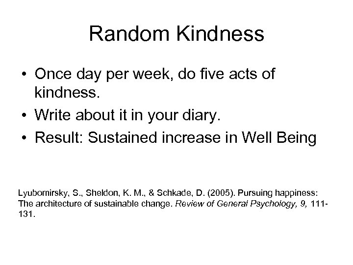 Random Kindness • Once day per week, do five acts of kindness. • Write