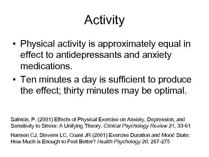 Activity • Physical activity is approximately equal in effect to antidepressants and anxiety medications.
