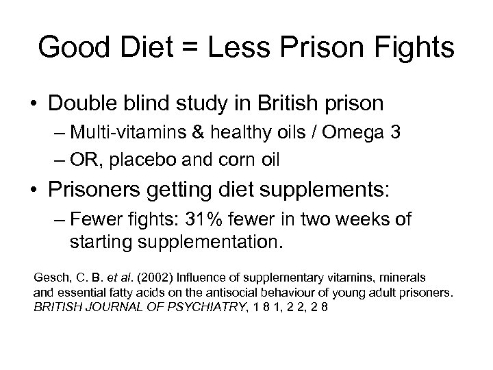 Good Diet = Less Prison Fights • Double blind study in British prison –