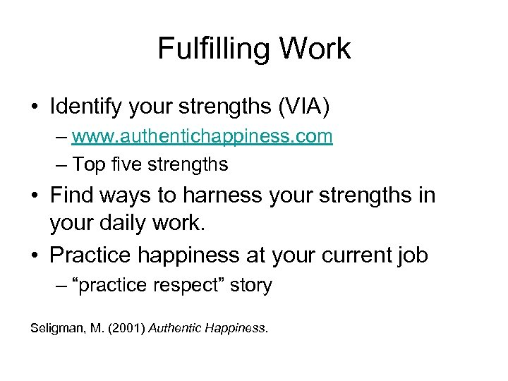 Fulfilling Work • Identify your strengths (VIA) – www. authentichappiness. com – Top five