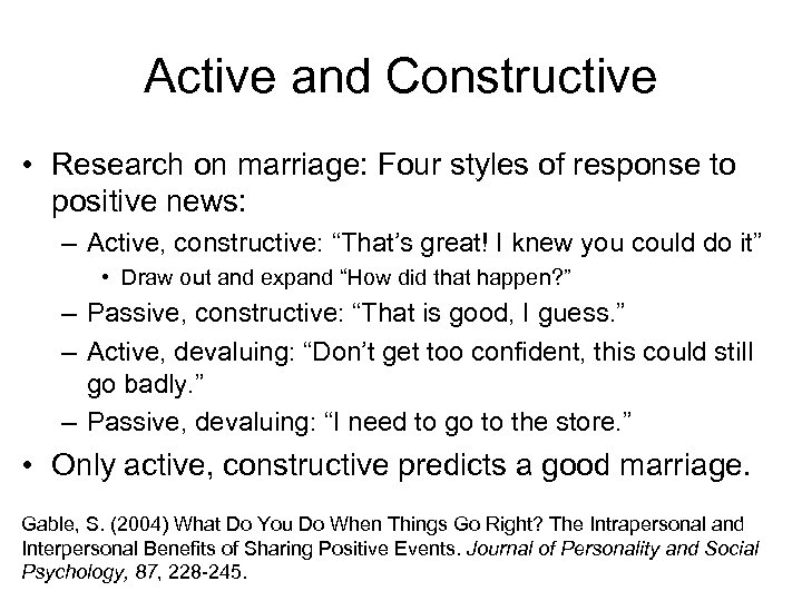 Active and Constructive • Research on marriage: Four styles of response to positive news: