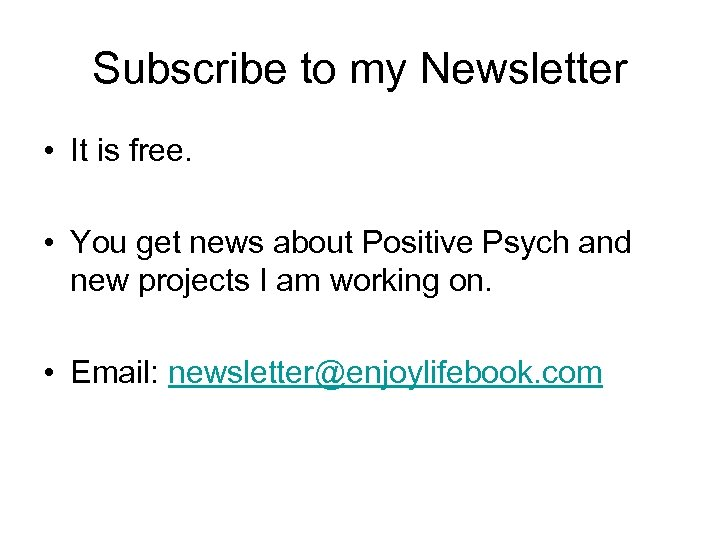 Subscribe to my Newsletter • It is free. • You get news about Positive