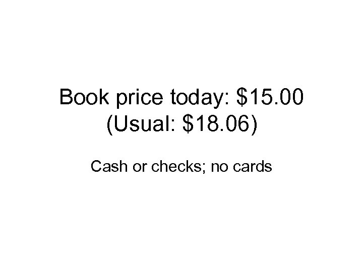 Book price today: $15. 00 (Usual: $18. 06) Cash or checks; no cards