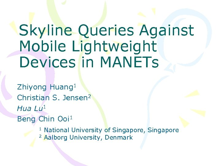 Skyline Queries Against Mobile Lightweight Devices in MANETs Zhiyong Huang 1 Christian S. Jensen