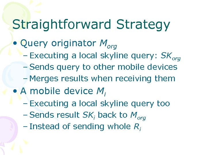 Straightforward Strategy • Query originator Morg – Executing a local skyline query: SKorg –