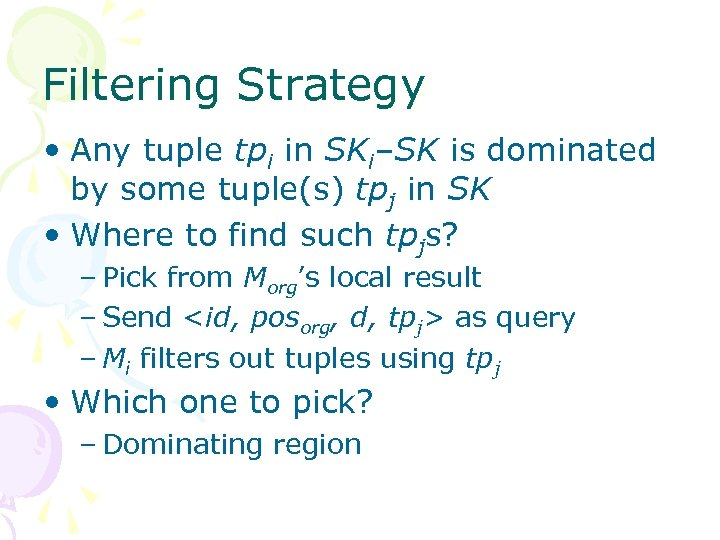 Filtering Strategy • Any tuple tpi in SKi–SK is dominated by some tuple(s) tpj