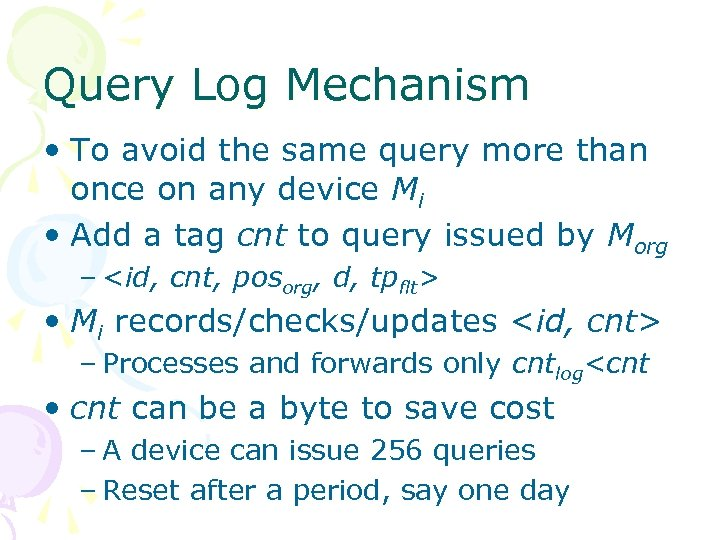 Query Log Mechanism • To avoid the same query more than once on any