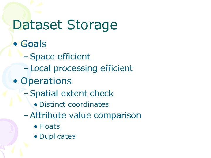 Dataset Storage • Goals – Space efficient – Local processing efficient • Operations –