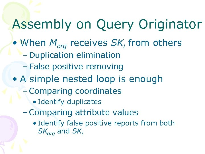 Assembly on Query Originator • When Morg receives SKi from others – Duplication elimination