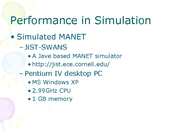 Performance in Simulation • Simulated MANET – Ji. ST-SWANS • A Jave based MANET