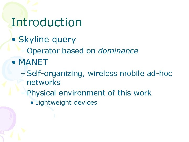 Introduction • Skyline query – Operator based on dominance • MANET – Self-organizing, wireless