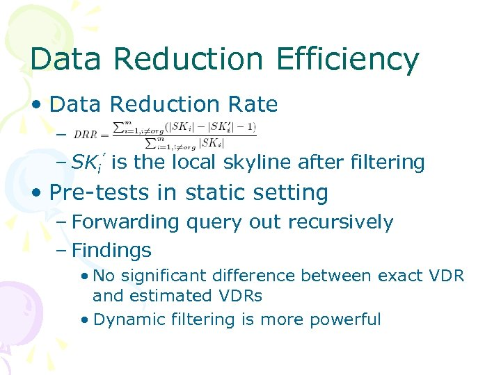Data Reduction Efficiency • Data Reduction Rate – – SKi' is the local skyline